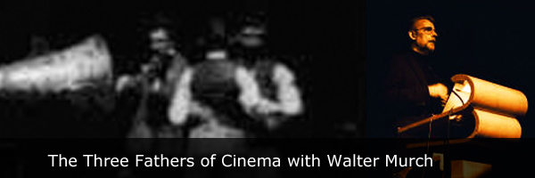 three fathers of cinema and walter murch